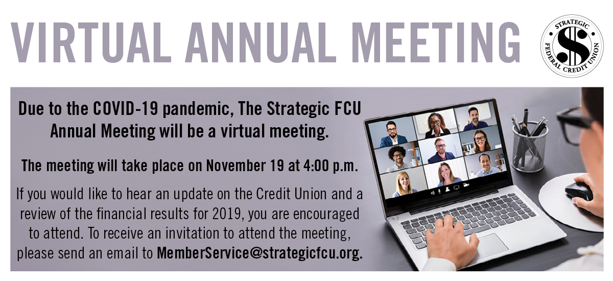Due to the COVID-19 pandemic, the Strategic FCU Meeting will be a virtual meeting. To attend, email MemberService@strategicfcu.org